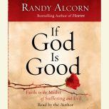 If God Is Good Faith in the Midst of Suffering and Evil, Randy Alcorn