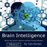 Brain Intelligence Dig into Your Intuitive Capacities with Brain Training Techniques, Tyler Bordan