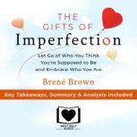 Summary of The Gifts of Imperfection Let Go of Who You Think You're Supposed to Be and Embrace Who You Are by Brene Brown: Key Takeaways, Summary & Analysis Included, Best Self Audio