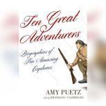 Ten Great Adventurers Biographies of Ten Amazing Explorers, Unknown