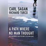 A Path Where No Man Thought Nuclear Winter and the End of the Arms Race, Carl Sagan