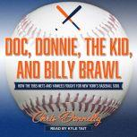 Doc, Donnie, the Kid, and Billy Brawl How the 1985 Mets and Yankees Fought for New York's Baseball Soul, Chris Donnelly