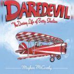 Daredevil The Daring Life of Betty Skelton, Meghan McCarthy