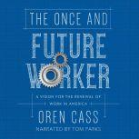 Once and Future Worker, The A Vision for the Renewal of Work in America, Oren Cass