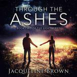 Through the Ashes Book 2 of The Light Series, Jacqueline Brown