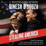 Stealing America What My Experience with Criminal Gangs Taught Me About Obama, Hillary, and the Democratic Party, Dinesh D'Souza