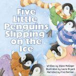 Five Little Penguins Slipping on the Ice, Steve Metzger