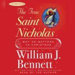 The True Saint Nicholas Why He Matters to Christmas, William J. Bennett