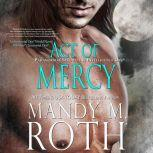 Act of Mercy Paranormal Security and Intelligence - an Immortal Ops World Novel, Mandy M. Roth