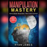 Manipulation Mastery- How to Master Manipulation, Mind Control and NLP, Sean Dollwet
