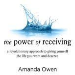 The Power of Receiving Inside the Science of Extraordinary Athletic Performance, Amanda Owen