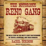 The Notorious Reno Gang The Wild Story of the West's First Brotherhood of Thieves, Assassins, and Train Robbers, Rachel Dickinson