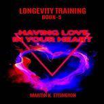 Longevity Training Book-5 Having Love In Your Heart, Martin K Ettington