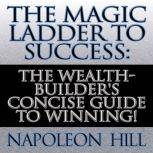 The Magic Ladder to Success The Wealth-Builder's Concise Guide to Winning!, Napoleon Hill