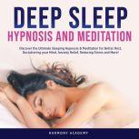 Deep Sleep Hypnosis and Meditation: Discover the Ultimate Sleeping Hypnosis & Meditation for Better Rest, Decluttering your Mind, Anxiety Relief, Reducing Stress and More!, Harmony Academy