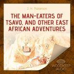 The Man-Eaters of Tsavo, and Other East African Adventures, J.H. Patterson
