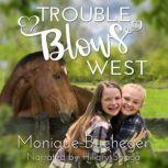 Trouble Blows West A Ginnie West Adventure, Monique Bucheger