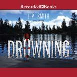 The Drowning A Novel, J.P. Smith
