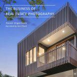 The Business of Real Estate Photography, Steven Ungermann