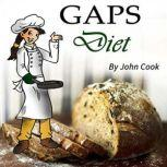 GAPS Diet Cookbook and Guide to Heal Your Gut, John Cook