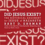 Did Jesus Exist? The Historical Argument for Jesus of Nazareth, Bart D. Ehrman