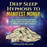 Deep Sleep Hypnosis to Manifest Money Law of Attraction Guided Meditation to Attract Money Now, Manifest Wealth, & Financial Success While You Sleep, Meditation Meadow