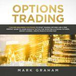 Options Trading 7 Golden Beginners Strategies to Start Trading Options Like a PRO! Perfect Guide to Learn Basics & Tactics for Investing in Stocks, Futures, ... Binary & Bonds. Create Passive Income Fast, Mark Graham