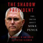 The Shadow President The Truth About Mike Pence, Michael D'Antonio