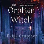 The Orphan Witch A Novel, Paige Crutcher