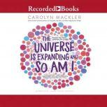 The Universe is Expanding and So am I, Carolyn Mackler