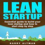 Lean Startup Essential guide to build your lean startup and how to start step-by-step (lean, lean startup marketing), Harry Altman