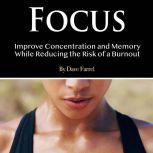 Focus Improve Concentration and Memory While Reducing the Risk of a Burnout, Dave Farrel