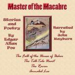 Master of the Macabre Included: The Fall of the House of Usher, The Tell-Tale Heart, The Raven, and Annabel Lee, Edgar Allan Poe