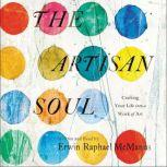 The Artisan Soul Crafting Your Life into a Work of Art, Erwin Raphael McManus