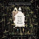 Here in the Real World, Sara Pennypacker