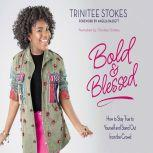 Bold and Blessed How to Stay True to Yourself and Stand Out from the Crowd, Trinitee Stokes