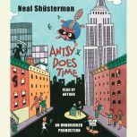 Antsy Does Time, Neal Shusterman