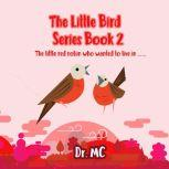 The Little Bird Series Book 2 The little red robin who wanted to live in ......., Dr. MC
