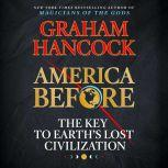 America Before The Key to Earth's Lost Civilization, Graham Hancock