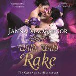 Wild, Wild Rake The Cavensham Heiresses, Janna MacGregor