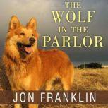 The Wolf in the Parlor The Eternal Connection Between Humans and Dogs, Jon Franklin