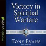 Victory in Spiritual Warfare Outfitting Yourself for the Battle, Tony Evans