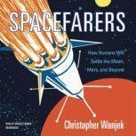 Spacefarers How Humans Will Settle the Moon, Mars, and Beyond, Christopher Wanjek