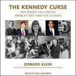 The Kennedy Curse Why Tragedy Has Haunted America's First Family for 150 Years, Edward Klein