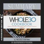 Summary of The Whole30 Cookbook: The 30-Day Guide to Total Health and Food Freedom by Melissa Hartwig and Dallas Hartwig, Readtrepreneur Publishing