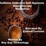 Caffeine Addiction Self Hypnosis Hypnotherapy Meditation, Key Guy Technology