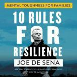 10 Rules for Resilience Mental Toughness for Families, Joe De Sena