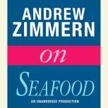 Andrew Zimmern on Seafood Chapter 3 from THE BIZARRE TRUTH, Andrew Zimmern