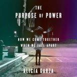 The Purpose of Power How to Build Movements for the 21st Century, Alicia Garza