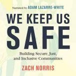 We Keep Us Safe Building Secure, Just, and Inclusive Communities, Zach Norris